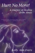 Hurt No More!   A Journey of Healing from Abuse: Finding Peace, Healing, Hope and Comfort through Prayer and the Word of God
