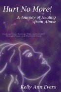 Hurt No More! A Journey of Healing from Abuse.  A book that will being healing to everywhere you hurt...